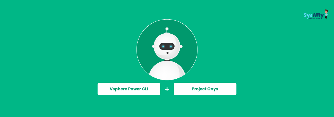 How to use Vsphere Power CLI And Project Onyx for Easy Automation