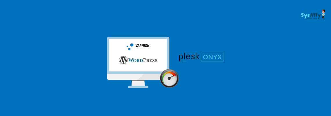 Improve WordPress Performance Using Varnish in Plesk Onyx